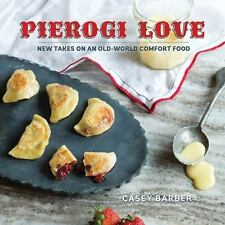Pierogi Love : New Takes on an Old-World Comfort Food by Casey Barber