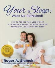 Your Sleep: Wake Up Refreshed!: How to Reduce Pain, Lose Weight, Stop Snoring, a