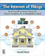 The Internet of Things: Do-It-Yourself at Home Projects for Arduino, Raspberry Pi and BeagleBone Black von Donald Norris (2015, Taschenbuch)