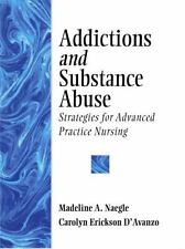 Addictions and Substance Abuse: Strategies for Advanced Practice Nursing by Naeg