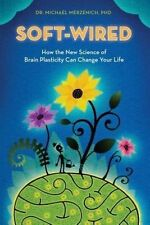 NEW Soft-Wired: How the New Science of Brain Plasticity Can Change Your Life