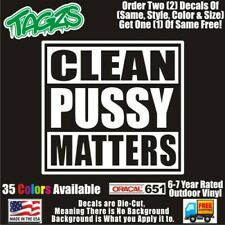 Clean Pu**y Matters Funny DieCut Vinyl Window Decal Sticker Car Truck SUV JDM