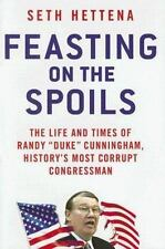 """Feasting on the Spoils: The Life and Times of Randy """"Duke"""" Cunningham,-ExLibrary"""