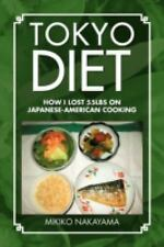 Tokyo Diet : How I lost 55Lbs on Japanese-American Cooking by Mikiko Nakayama...