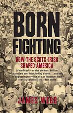 Born Fighting: How the Scots-Irish Shaped America [PB, 2009] James Webb