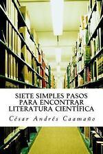 Siete Simples Pasos para Encontrar Literatura Científica by César Caamaño...