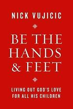Vujicic Nick-Be The Hands And Feet  BOOK NEW