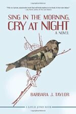 Sing in the Morning, Cry at Night by Barbara J. Taylor