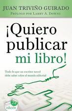 Quiero publicar mi libro!: Todo lo que un escritor novel debe saber sobre el mun