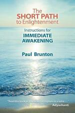 The Short Path to Enlightenment : Instructions for Immediate Awakening by...