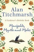 Marigolds, Myrtle and Moles A Gardener's Bedside Book 9781529311150 | Brand New