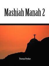 Mashiah Manah 2 by Thomas H. Perdue (2011, Paperback)