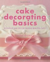 Cake Decorating Basics: Techniques and Tips for Creating Beautiful Cakes By Rac