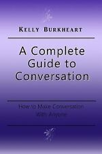 A Complete Guide to Conversation : How to Make Conversation with Anyone by...
