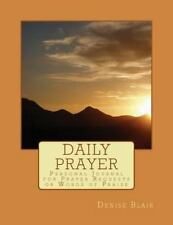 Daily Prayer : Personal Journal for Prayer Requests or Words of Praise by...