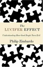 The Lucifer Effect: Understanding How Good People Turn Evil by Zimbardo, Philip