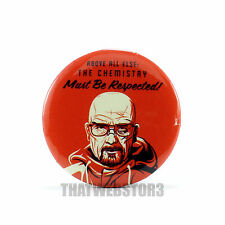 "Breaking Bad The Chemistry Must Be Respected 1.25"" Button ~ Walter White ~ NEW"