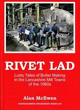 Rivet Lad Lusty Tales of Boiler Making in the Lancashire Mill Towns of the 1960s