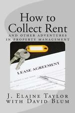 How to Collect Rent : And Other Adventures in Property Management by J....