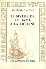 LITTERATURE / LE MYTHE DE LA DAME A LA LICORNE - ESSAI - B. D'ASTORG -1963-