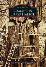 Images of America: Logging in Grays Harbor by Brian Woodwick and Gene...