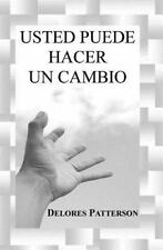 Usted Puede Hacer un Cambio by Delores Patterson (2011, Paperback, Large Type)