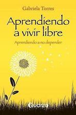 Aprendiendo a Vivir Libre : Aprendiendo a No Depender by Gabriela Torres...