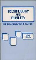 Technology and Civility : The Skill Revolution in Politics by Eulau, Heinz