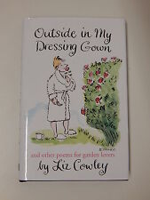 Outside in My Dressing Gown: and Other Poems for Garden Lovers, Liz Cowley Book