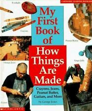 My First Book of How Things Are Made: Crayons, Jeans, Guitars, Peanut Butter, an