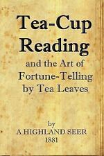 Tea-Cup Reading and the Art of Fortune Telling by Tea Leaves: By Seer, A. Hig...