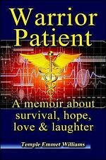 Warrior Patient : How to Beat Deadly Diseases with Laughter, Good Doctors,...