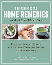 500 Time-Tested Home Remedies and the Science Behind Them: Ease Aches, Pains, Ai