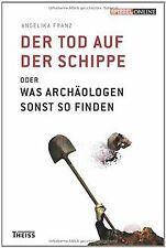 Der Tod auf der Schippe: Oder was Archäologen sonst so f... | Buch | Zustand gut