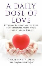 A Daily Dose of Love : Everyday Inspiration to Help You Remember What Your...