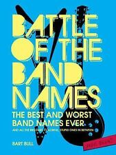 Battle of the Band Names : The Best and Worst Band Names Ever - And All the...