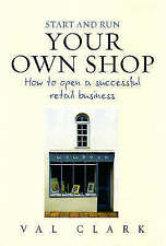 Start and Run Your Own Shop: How to Open a Successful Retail Business-ExLibrary