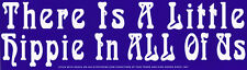 There Is A Little Hippie In All Of Us - Hippie Bumper Sticker / Decal