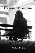 Enquanto Eu Espero by Cristiane Couto Da Cruz (2013, Paperback)