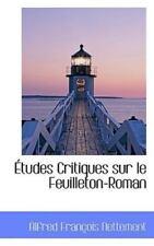 ?tudes Critiques Sur Le Feuilleton-Roman: By Alfred Fran?ois Nettement
