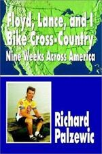 Floyd, Lance, and I Bike Cross-Country: Nine Weeks Across America (Paperback or