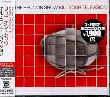 REUNION SHOW - KILL YOUR TELEVISION Japan CD+2BONU-NEW