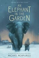 An Elephant in the Garden: Inspired by a True Story by Michael Morpurgo