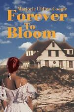 Forever to Bloom by Marjorie U. Coogle (2002, Paperback)