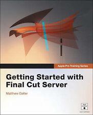 Apple Pro Training Series: Getting Started with Final Cut Server, Geller, Matthe