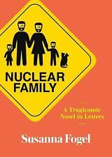 Nuclear Family : A Tragicomic Novel in Letters by Susanna Fogel (2017, Paperback