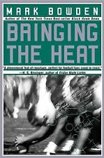 Bringing the Heat by Mark Bowden  (Paperback)
