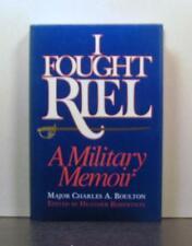 I Fought Louis Riel, A Military Memoir. 1869-1870 and 1885
