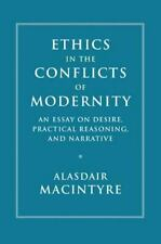 Ethics in the Conflicts of Modernity : An Essay on Desire, Practical...