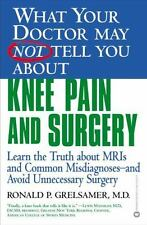 What Your Doctor May Not Tell You About(TM) Knee Pain and Surgery: Learn the Tr